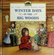 Cover of: Winter days in the Big Woods (My first little house books) by Laura Ingalls Wilder