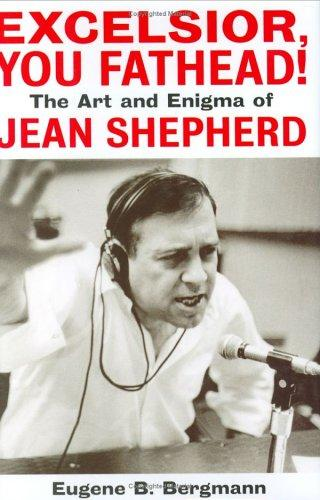 Image 0 of Excelsior, You Fathead!: The Art and Enigma of Jean Shepherd