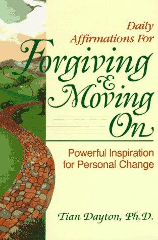 Daily Affirmations for Forgiving and Moving On by Tian Dayton