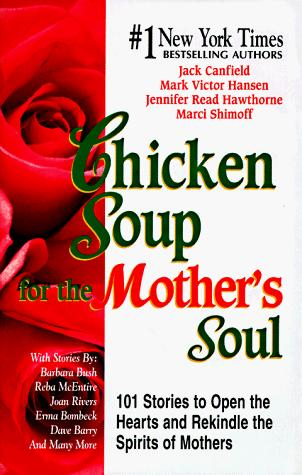 Chicken soup for the mother's soul by Jack Canfield ... [et al.].