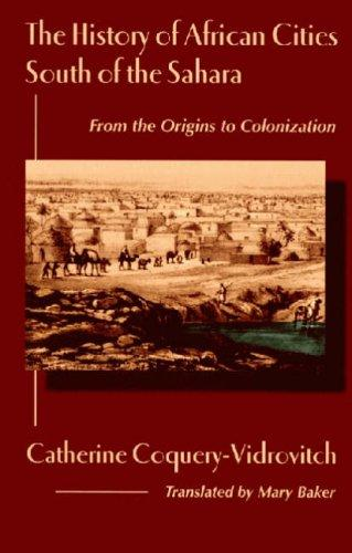 The history of African cities south of the Sahara by Catherine Coquery-Vidrovitch