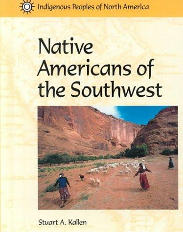 Indigenous Peoples of North America - Native Americans of the Southwest (Indigenous Peoples of North America) by Stuart A. Kallen