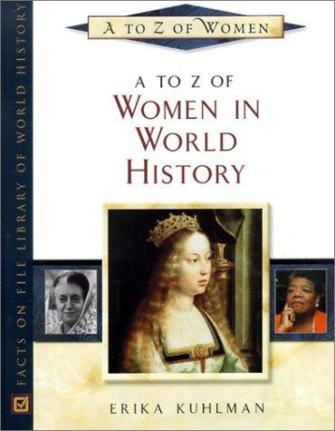 A to Z of women in world history by Erika A. Kuhlman