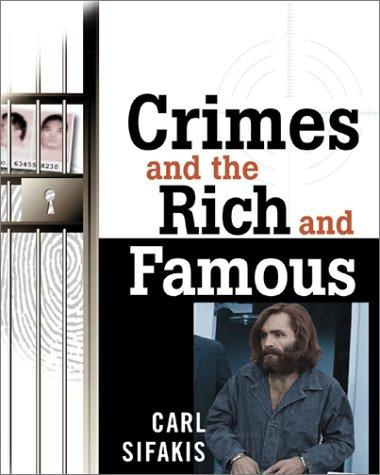 Crimes and the Rich and Famous by Carl Sifakis