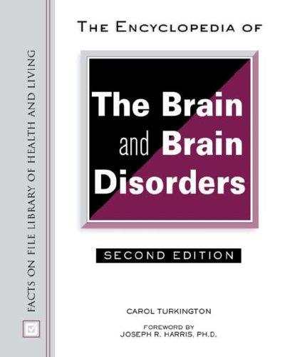 The Encyclopedia of the Brain and Brain Disorders (Facts on File Library of Health and Living) by Carol Turkington