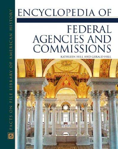 Encyclopedia of federal agencies and commissions by Kathleen Hill