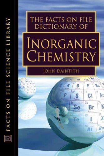 The Facts on File Dictionary of Inorganic Chemistry (Facts on File Science Dictionary) by John Daintith