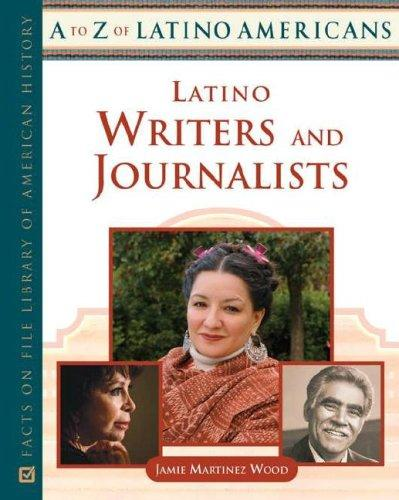 Latino Writers And Journalists (A to Z of Latino Americans) by Jamie Martinez Wood
