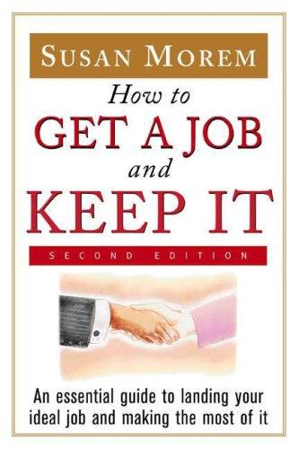 How to Get a Job and Keep It
