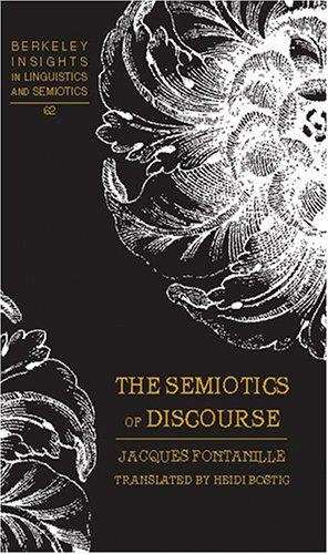 The Semiotics of Discourse (Berkeley Insights in Linguistics and Semiotics) by Jacques Fontanille
