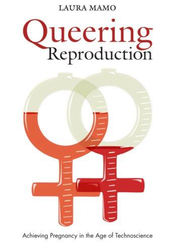 Queering reproduction by Laura Mamo