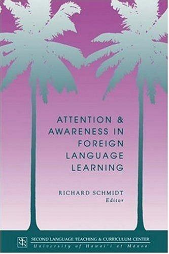 Attention and Awareness in Foreign Language Learning by Richard Schmidt
