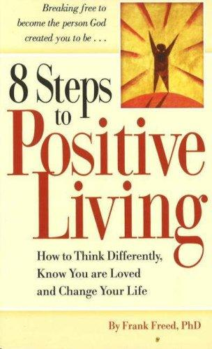 8 Steps to Positive Living by Frank, Ph.D. Freed
