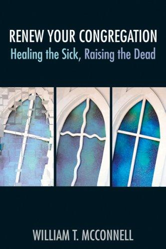 Image 0 of Renew Your Congregation: Healing the Sick, Raising the Dead (TCP Leadership Seri