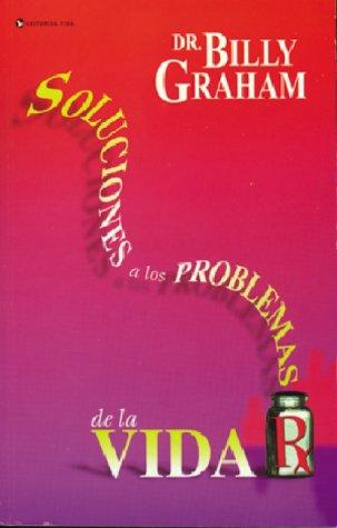 Solving life's problem / Soluciones a los problemas de la vida by Graham, Billy