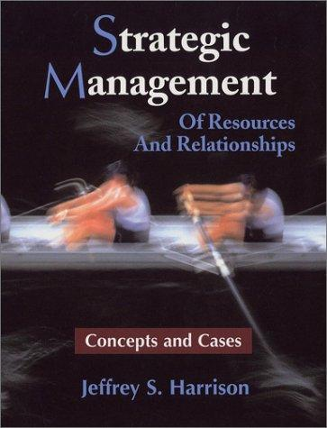 Strategic management of resources and relationships by Jeffrey S. Harrison
