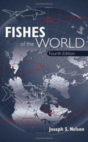 Fishes of the world by Joseph S. Nelson, Terry C. Grande, Mark V. H. Wilson