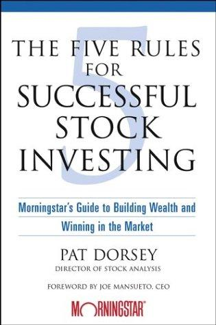 The Five Rules for Successful Stock Investing by Pat Dorsey, Pat Dorsey
