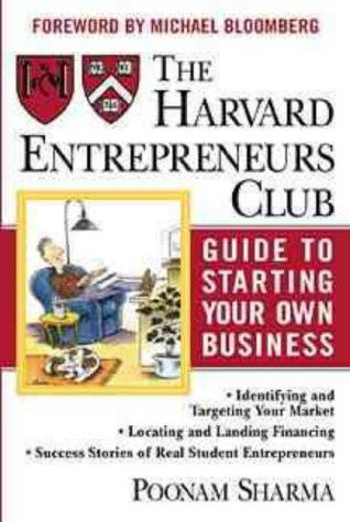 The Harvard Entrepreneurs Club guide to starting your own business by Poonam Sharma, Ngina Duckett