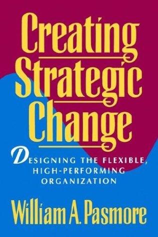 Creating strategic change by William A. Pasmore