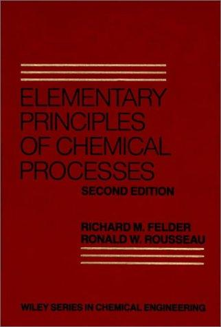 Elementary principles of chemical processes by Richard M. Felder