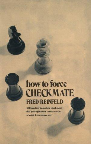 How to Force Checkmate by Fred Reinfeld