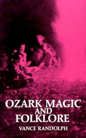 Ozark Magic and Folklore by Vance Randolph