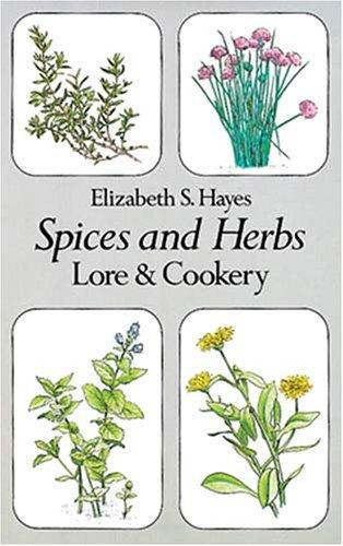 Spices and herbs, lore & cookery by Elizabeth S. Hayes