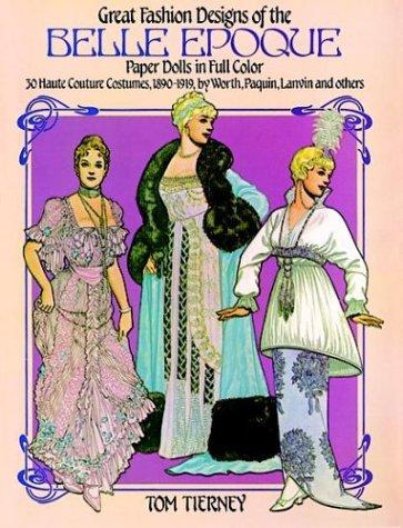 Great Fashion Designs of the Belle Epoque Paper Dolls in Full Color by Tom Tierney