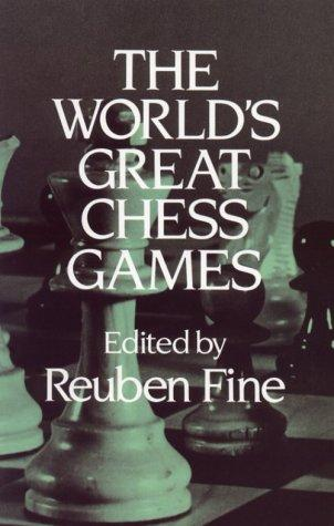 The World's great chess games by edited by Reuben Fine.