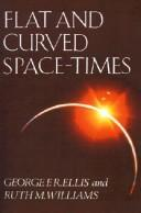 Flat and curved space-times by George Francis Rayner Ellis, George F. R. Ellis