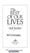 The rest of our lives by Hall Bartlett