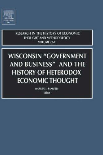 "Wisconsin ""Government and Business"" and the History of Heterodox Economic Thought, Volume 22C (Research in the History of Economic Thought and Methodology) by Warren J. Samuels"