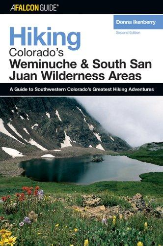 Hiking Colorado's Weminuche and South San Juan Wilderness Areas, 2nd (Regional Hiking Series) by Donna Lynn Ikenberry