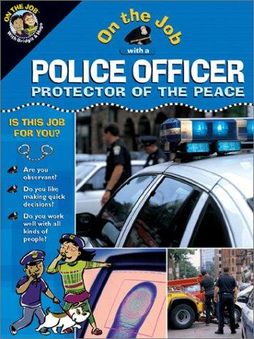 On the job with a police officer, protector of the peace by Rubinstein, Jonathan.