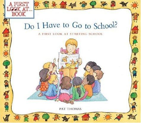 Do I Have to Go to School? by Pat Thomas