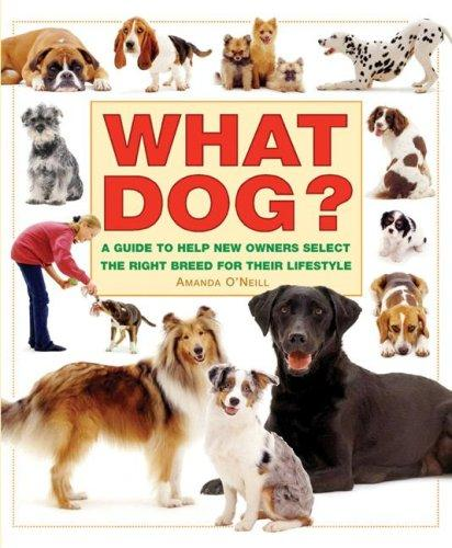 What Dog? A Guide to Help New Owners Select the Right Breed for Their Lifestyle (What Pet Books?) by Amanda O'Neill