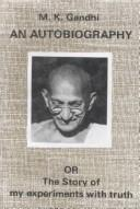An autobiography or the story of my experiments with truth by Mohandas Karamchand Gandhi