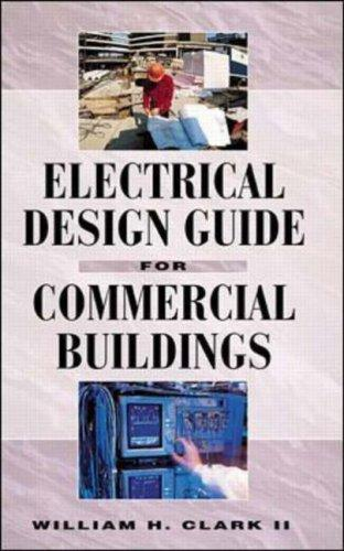 Electrical design guide for commercial buildings by Clark, William H. P.E.