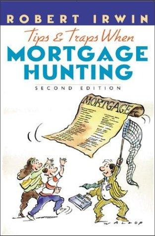Tips and Traps When Mortgage Hunting 2/e by Robert Irwin