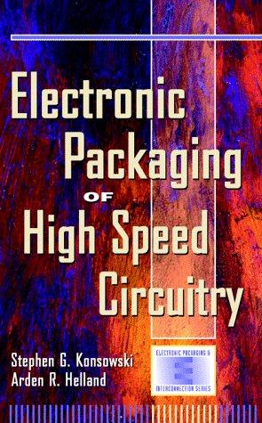 Electronic packaging of high speed circuitry by Stephen G. Konsowski