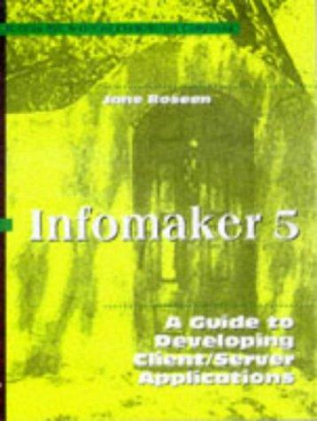 InfoMaker 5 professional reference by Jane Roseen