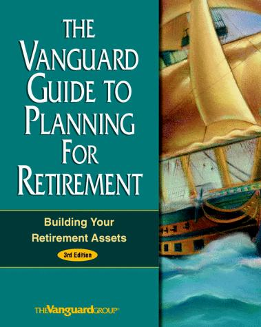 The Vanguard Guide to Planning for Retirement by Vanguard Group of Investment Companies