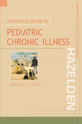 Clinician's Guide to Pediatric Chronic Illness by Michael J., M.D. Light
