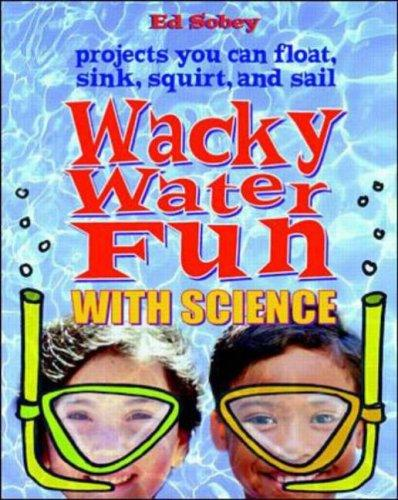 Wack Water Fun with Science by Ed Sobey