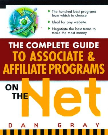 The Complete Guide to Associate & Affiliate Programs on the Net by Daniel Gray