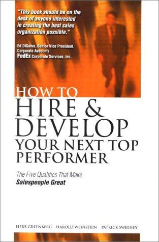 How to hire and develop your next top performer by Greenberg, Herbert.