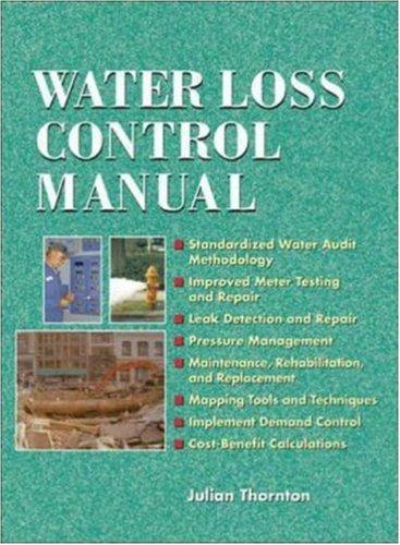 Water Loss Control Manual (Manuals) by Julian Thornton