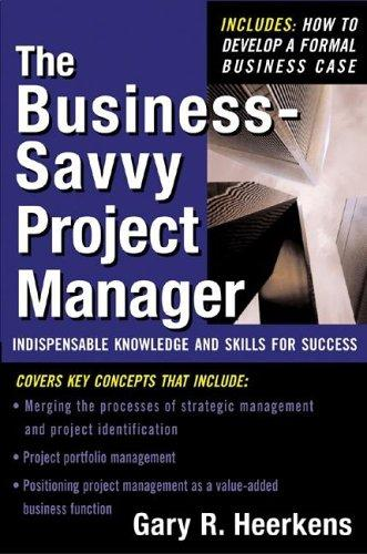The Business Savvy Project Manager by Gary R. Heerkens