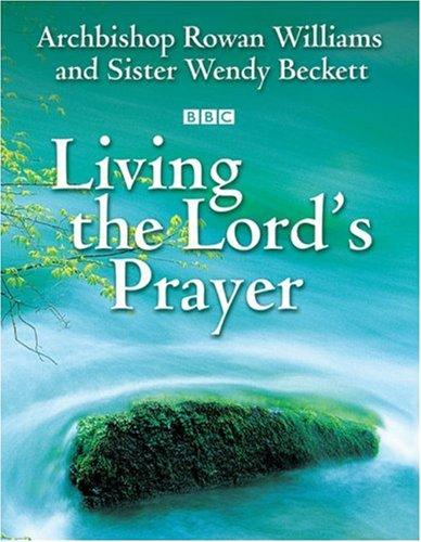 Living the Lord's Prayer by Wendy Beckett